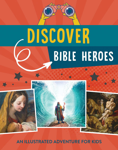 Discover Bible Heroes: An Illustrated Adventure For Kids 8-12
