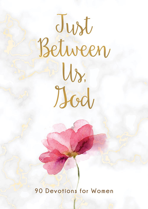 Just Between Us, God: 90 Devotions For Women