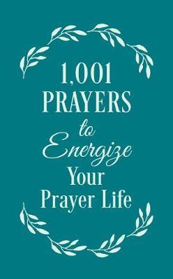 1001 Prayers To Energize Your Prayer Life