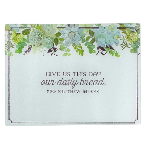 Our Daily Bread Glass Cutting Board - Matthew 6:11