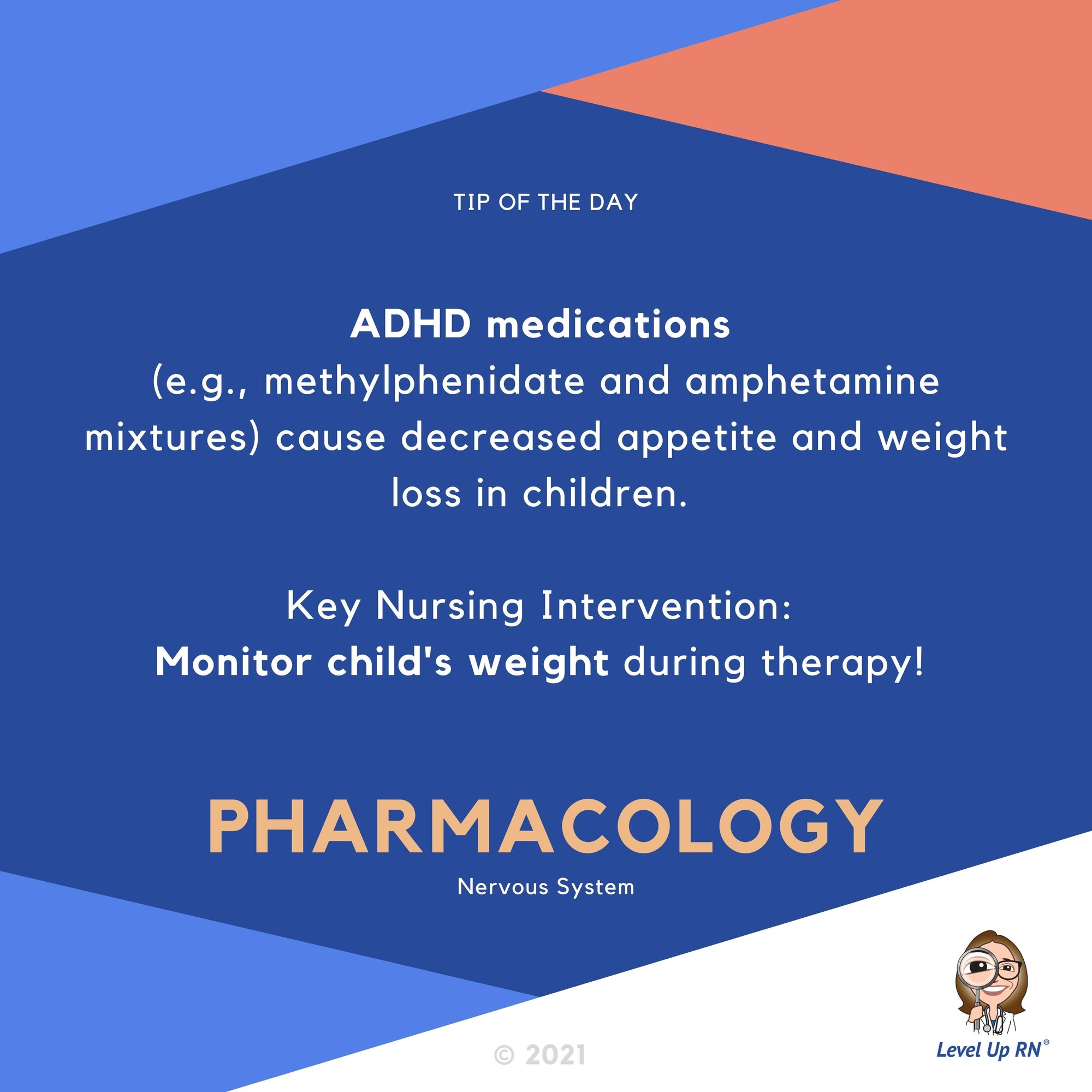 ADHD medications (e.g. methylphenidate and amphetamine mixtures) cause decreased appetite and weight loss in children.  Key Nursing Intervention: Monitor child's weight during therapy!