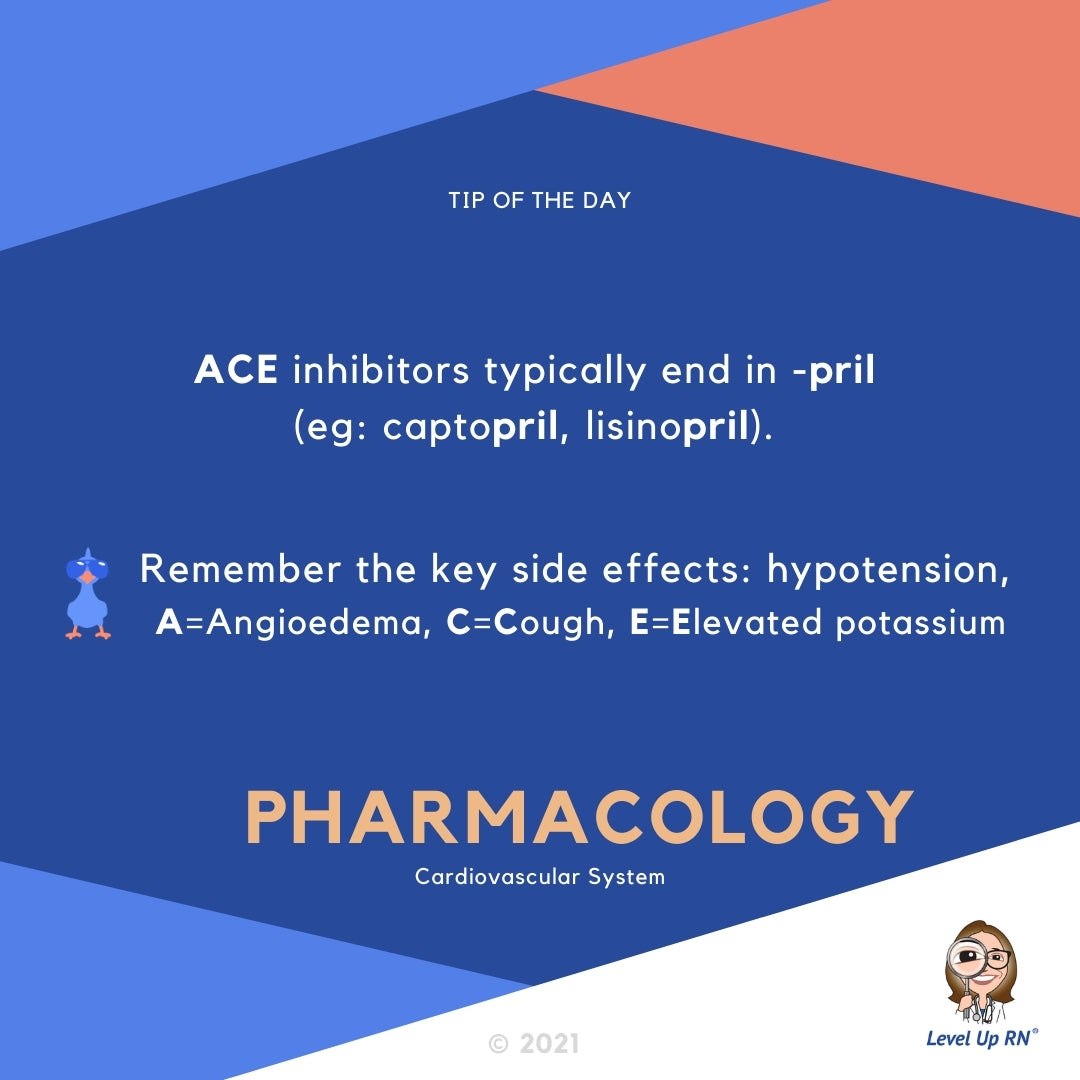 ACE inhibitors typically end in -pril (ex: captopril, lisinopril). Remember the key side effects: hypotension, A=Angioedema, C=Cough, E=Elevated potassium)