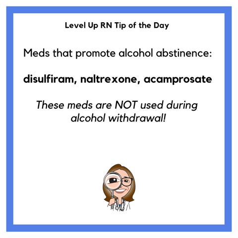 LevelUpRN Alcohol Abstinence Meds Tip of the Day