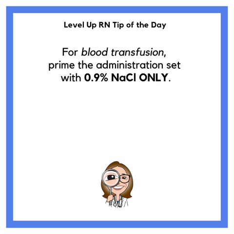 LevelUpRN Priming for Blood Transfusion Tip of the Day