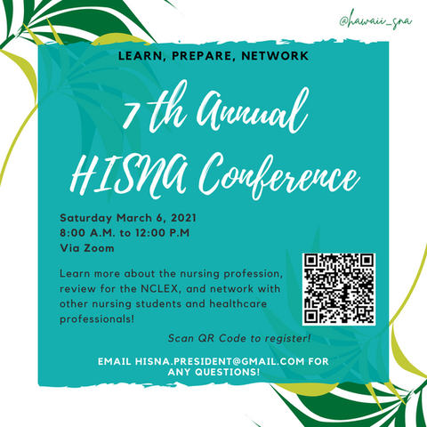 7th Annual HISNA Conference. Saturday march 6, 2021. 8:00 AM to 12:00 PM Via Zoom. Learn more about the nursing progression, review for the NCLEX, and network with other nursing students and healthcare professionals! Scan QR Code to register. Email HISNA.PRESIDENT@gmail.com for any questions!