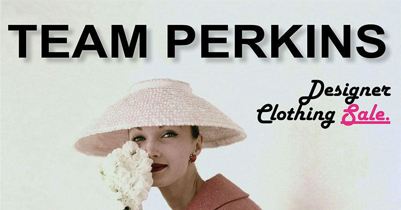 Team Perkins Fundraising Pre- Loved Designer Clothing Sale In March