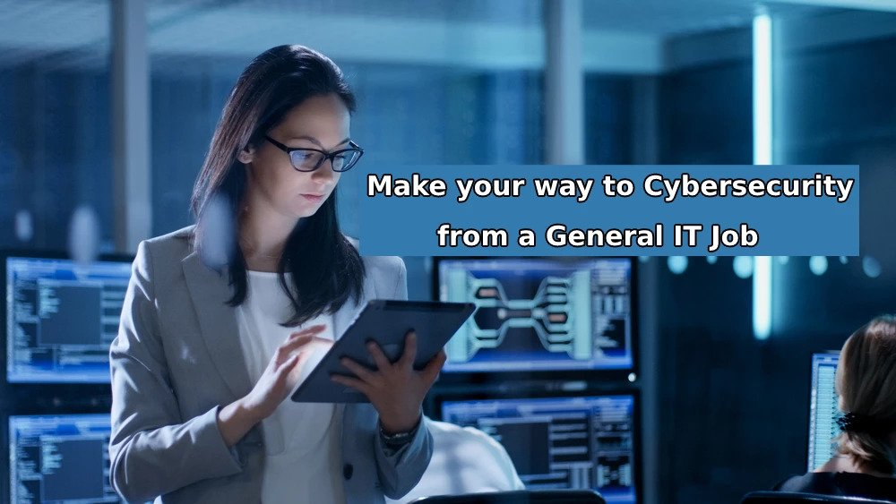 Make your way to Cyber Security Job from a General IT Job