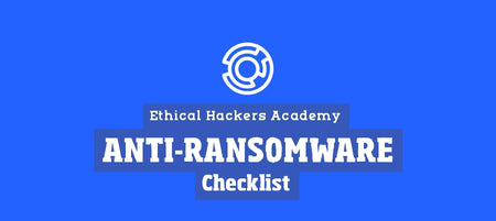 Anti-Ransomware Checklist for APT Level Attacks - Ethical Hackers Academy