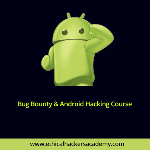 Bug Bounty & Android Hacking Course - Ethical Hackers Academy
