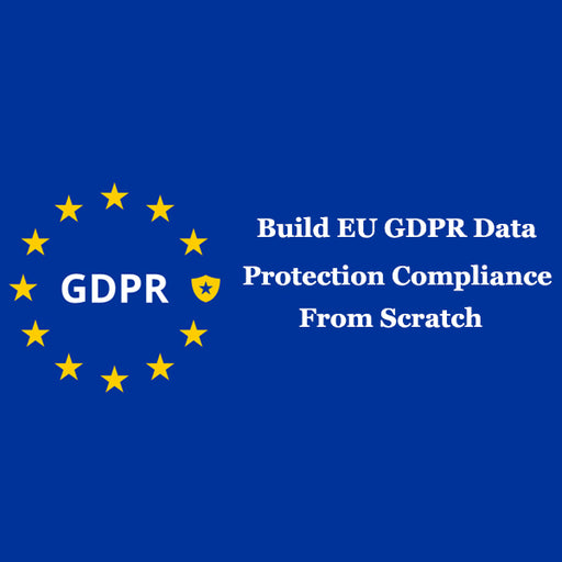 Build EU GDPR Data Protection Compliance from scratch (CIPT) - Ethical Hackers Academy