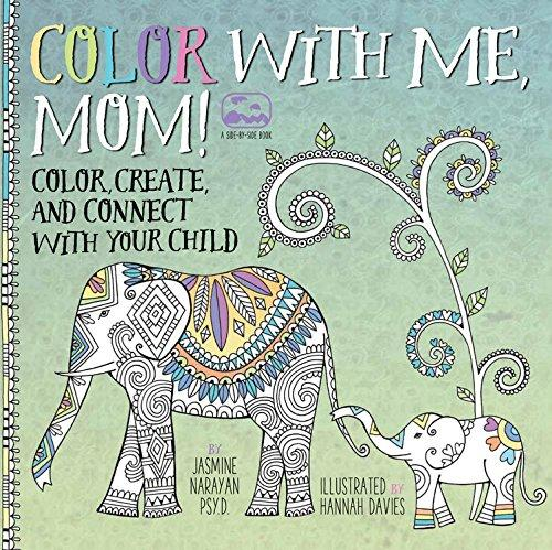 Color with Me, Mom!: Color, Create, and Connect with Your Child