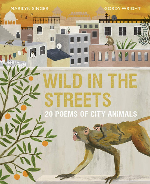 Wild in the Streets: 20 Poems of City Animals