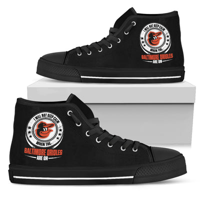 I Will Not Keep Calm Amazing Sporty Baltimore Orioles High Top Shoes