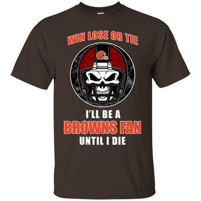Win Lose Or Tie Until I Die I'll Be A Fan Cleveland Browns Brown T Shirts