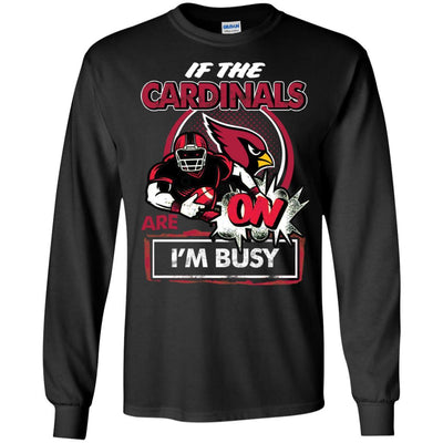 If The Arizona Cardinals Are On - I'm Busy T Shirts