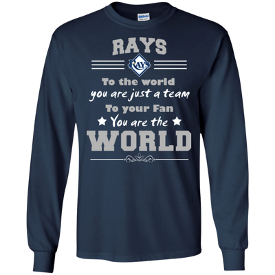 To Your Fan You Are The World Tampa Bay Rays T Shirts
