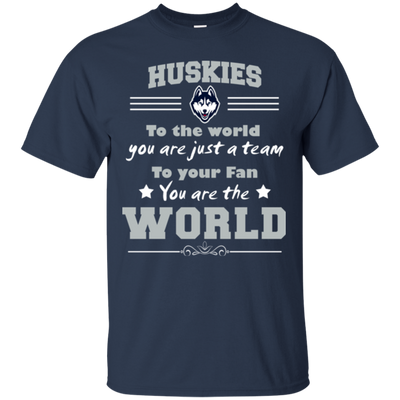 To Your Fan You Are The World Connecticut Huskies T Shirts