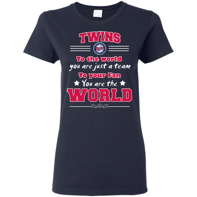 To Your Fan You Are The World Minnesota Twins T Shirts