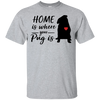 Nice Pug T Shirts - Home Is Where Your Pug Is, is an awesome gift