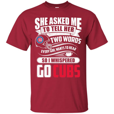 She Asked Me To Tell Her Two Words Chicago Cubs T Shirts WNG