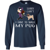Funny Dog Pug T Shirt Sorry Cant' I Have To Walk My Pug T Shirts