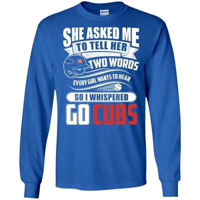 She Asked Me To Tell Her Two Words Chicago Cubs T Shirts