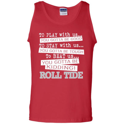 You Must Be Kidding Alabama Crimson Tide T Shirt - Best Funny Store