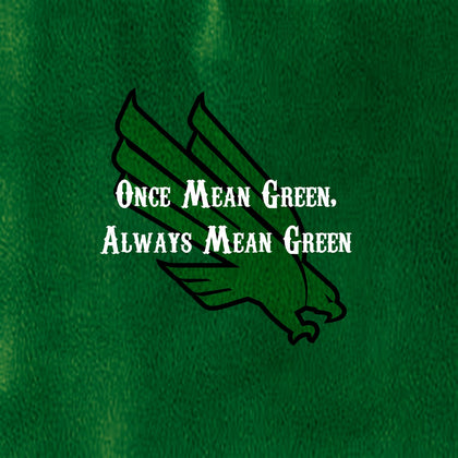 "Denton University ""Once Mean Green, Always Mean Green"""