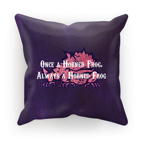"Fort Worth University ""Once a Horned Frog, Always a Horned Frog"" Cushion"