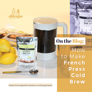 How To Make Cold Brew Coffee Using a French Press & Chicago French Press Coffee
