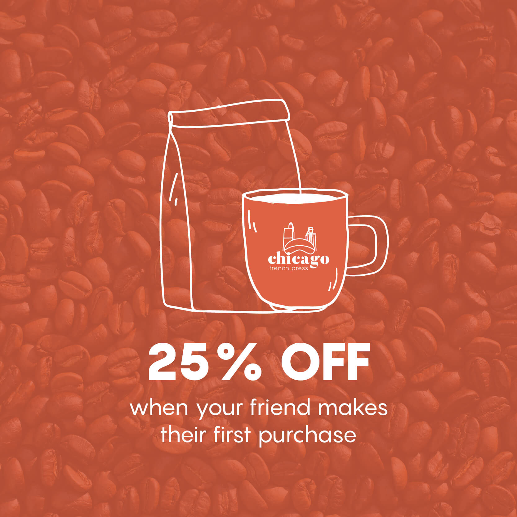 25% off when your friend makes their first purchase