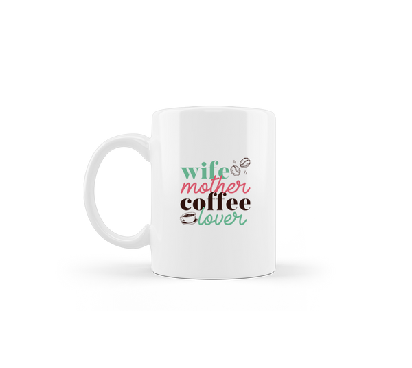 """Wife, Mother, Coffee Lover"" Mug"