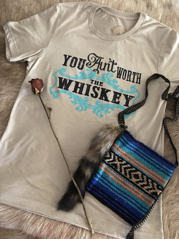 you ain't worth the whiskey tee shirt