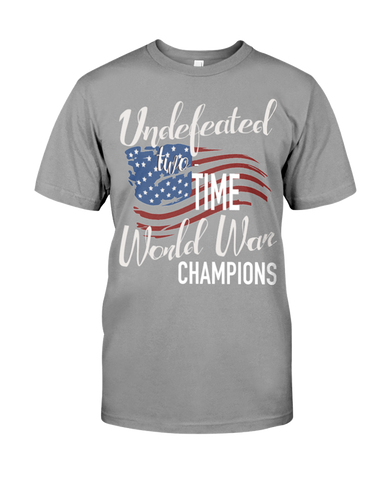 July 4th Flag Shirt Undefeated Two Time World War Champions