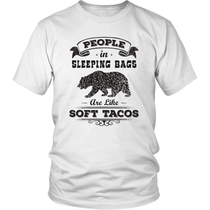 People In Sleeping Bags Are Like Soft Tacos Unisex Shirt
