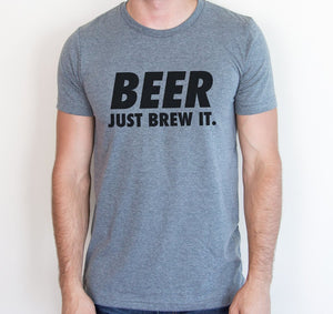 Beer. Just Brew It. Tee