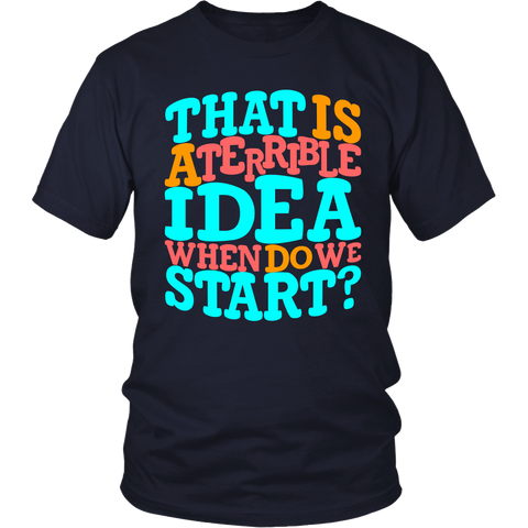 That Is A Terrible Idea - Men's Funny Adventure T-Shirt