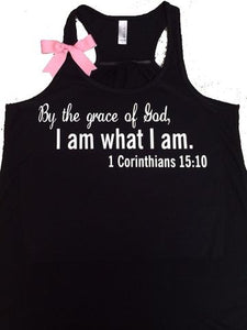 Corinthian 15:10 -By the grace of God, I am what I am - Racerback tank - Bible verse - Motivational Tank - Womens fitness Tank - Workout clothing
