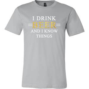 I Drink and I Know Things T-Shirt - Beer Drinker's Favorite Tee - Funny Beer T Shirt for Men