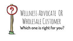 Wellness Advocate Or Wholesale Customer - Which One Is Right For You?