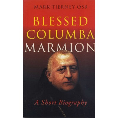 Blessed Columba Marmion: A Short Biography, by Mark Tierney