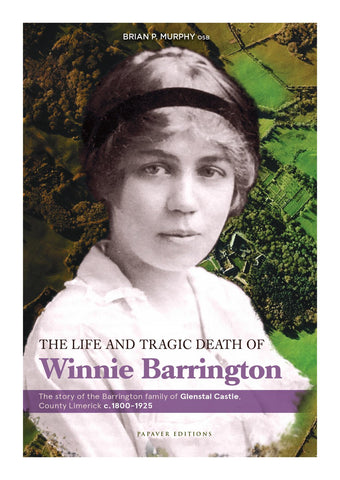 The Life and Tragic Death of Winnie Barrington: The Story of the Barrington family of Glenstal Castle, County Limerick c. 1800-1925, by Brian P. Murphy