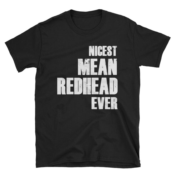 Nicest Mean Redhead Ever Unisex T-Shirt