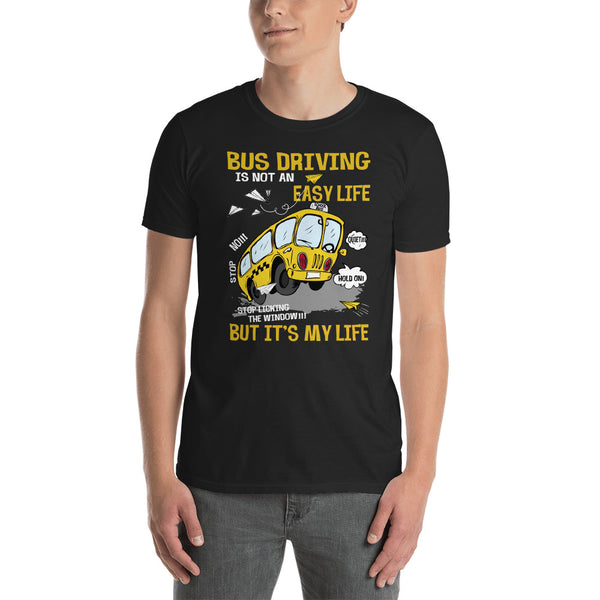 Bus Driving Is Not An Easy Life But It's My Life Unisex T-Shirt