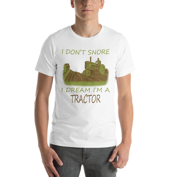 I Don't Snore I Dream I'm A Tractor Unisex T-Shirt