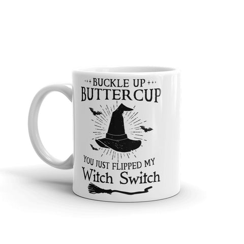 Buckle Up Buttercup You Just Flipped My Witch Switch Mug