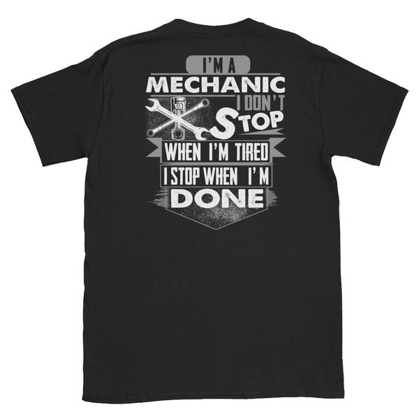 I'm A Mechanic I Don't Stop When I'm Tired I Stop When I'm Done Unisex T-Shirt