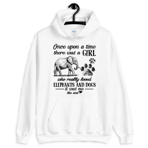 Once Upon A Time There Was A Girl Who Really Loved Elephants And Dogs It Was Me Hooded Sweatshirt