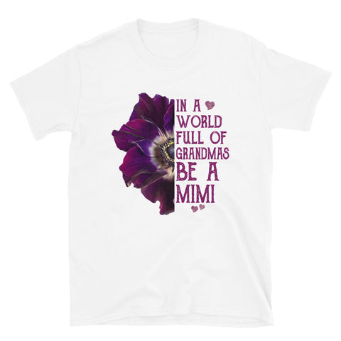 Purple Anemone Flowers In A World Full Of Grandmas Be A Mimi Unisex T-Shirt