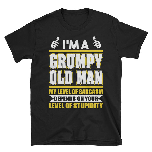 I'm A Grumpy Old Man, My Level Of Sarcasm Depends On Your Level Of Stupidity T-Shirt